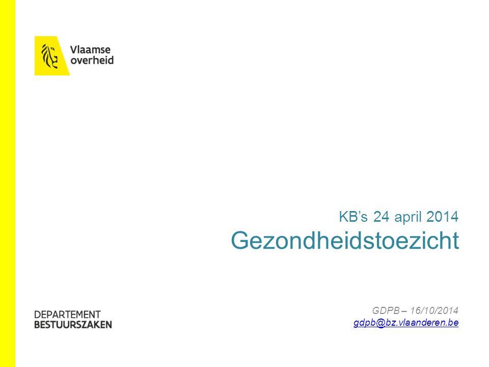 www.bestuurszaken.be KB's 24 april 2014 Gezondheidstoezicht GDPB – 16/10/2014 gdpb@bz.vlaanderen.be gdpb@bz.vlaanderen.be