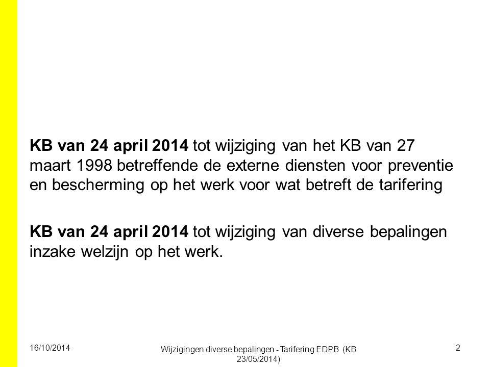 KB van 24 april 2014 tot wijziging van het KB van 27 maart 1998 betreffende de externe diensten voor preventie en bescherming op het werk voor wat betreft de tarifering KB van 24 april 2014 tot wijziging van diverse bepalingen inzake welzijn op het werk.