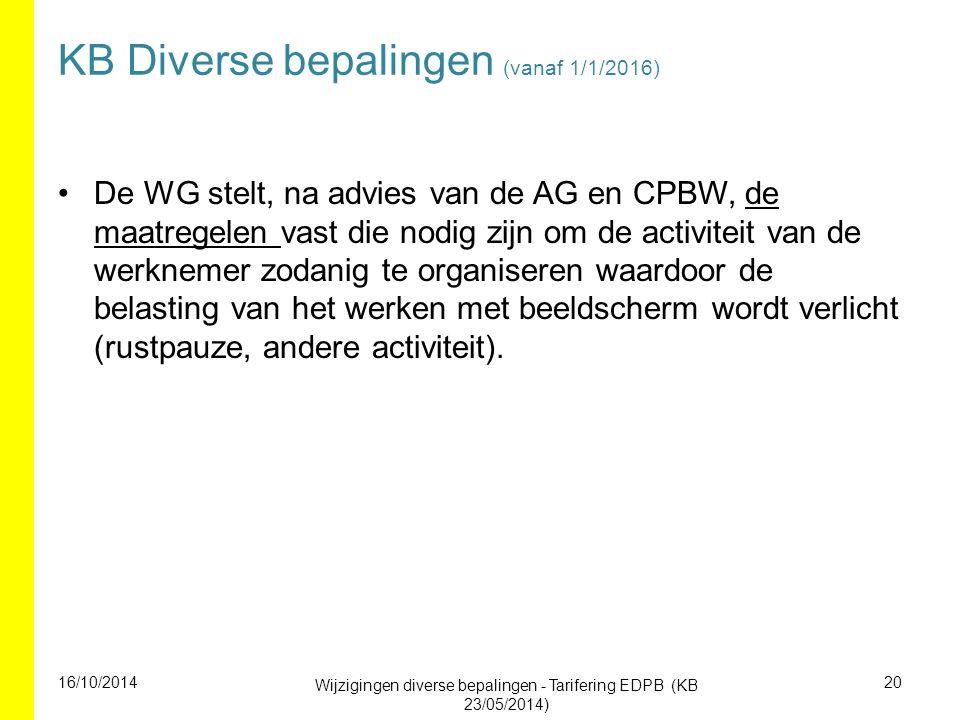 KB Diverse bepalingen (vanaf 1/1/2016) De WG stelt, na advies van de AG en CPBW, de maatregelen vast die nodig zijn om de activiteit van de werknemer zodanig te organiseren waardoor de belasting van het werken met beeldscherm wordt verlicht (rustpauze, andere activiteit).