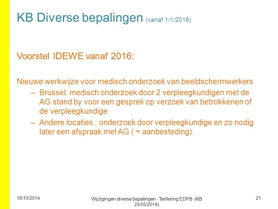 KB Diverse bepalingen (vanaf 1/1/2016) Voorstel IDEWE vanaf 2016: Nieuwe werkwijze voor medisch onderzoek van beeldschermwerkers –Brussel: medisch ond