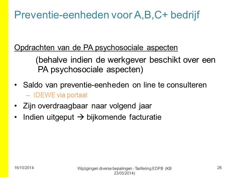 Preventie-eenheden voor A,B,C+ bedrijf Opdrachten van de PA psychosociale aspecten (behalve indien de werkgever beschikt over een PA psychosociale aspecten) Saldo van preventie-eenheden on line te consulteren –IDEWE via portaal Zijn overdraagbaar naar volgend jaar Indien uitgeput  bijkomende facturatie 16/10/2014 Wijzigingen diverse bepalingen - Tarifering EDPB (KB 23/05/2014) 26