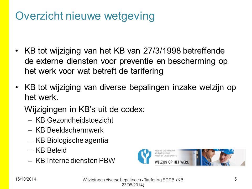 KB Diverse bepalingen (vanaf 1/1/2016) Periodieke gezondheidsbeoordeling blijft verplicht –maar discussie nog aan de gang over periodiciteit 16/10/2014 Wijzigingen diverse bepalingen - Tarifering EDPB (KB 23/05/2014) 16