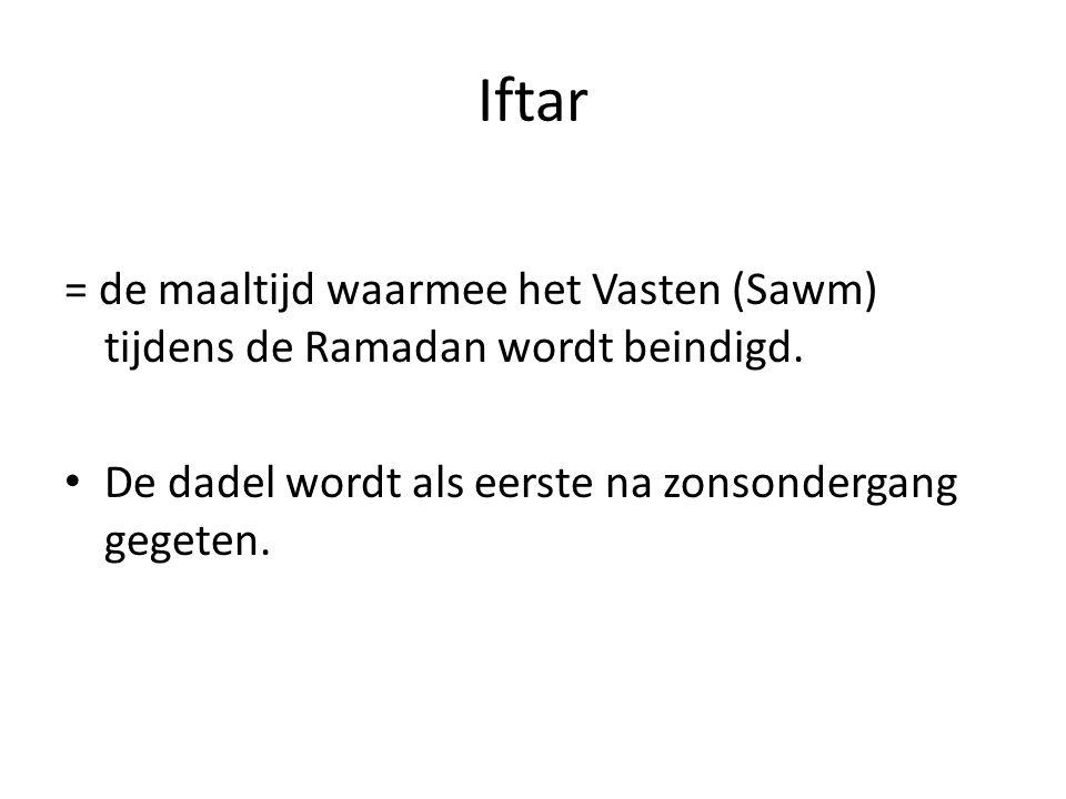 Iftar = de maaltijd waarmee het Vasten (Sawm) tijdens de Ramadan wordt beindigd. De dadel wordt als eerste na zonsondergang gegeten.
