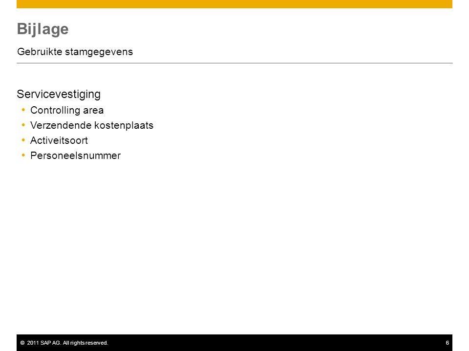 ©2011 SAP AG. All rights reserved.6 Bijlage Gebruikte stamgegevens Servicevestiging  Controlling area  Verzendende kostenplaats  Activeitsoort  Pe