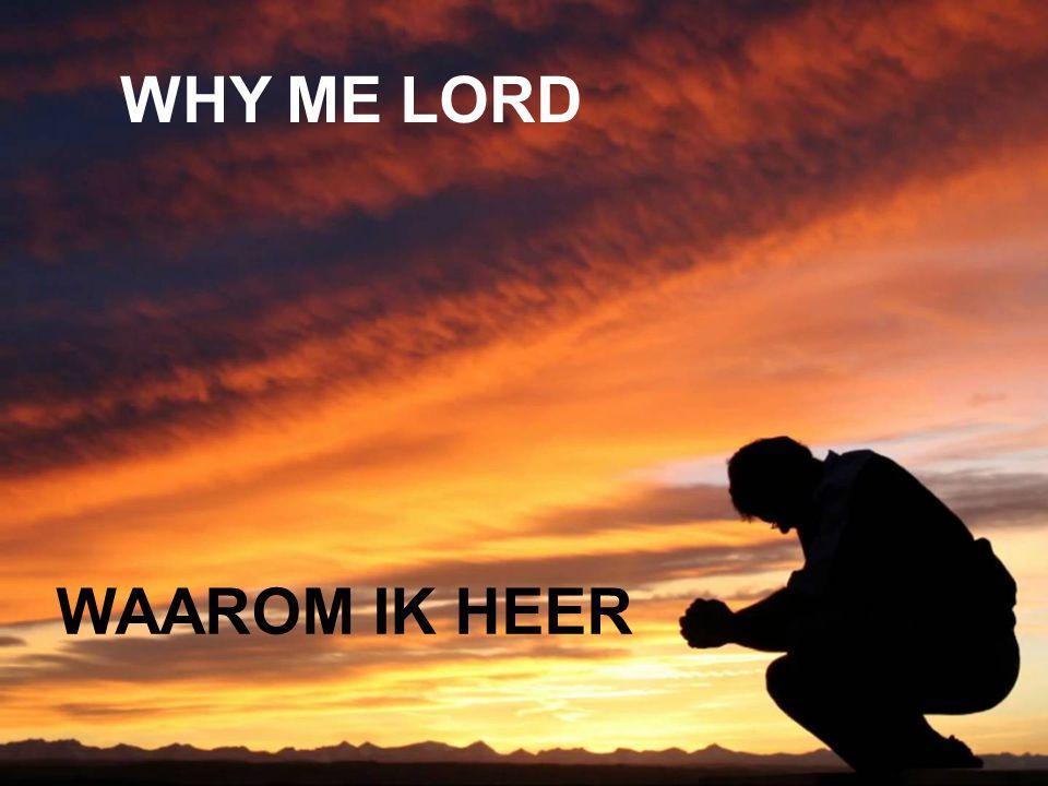 WHY ME LORD WAAROM IK HEER