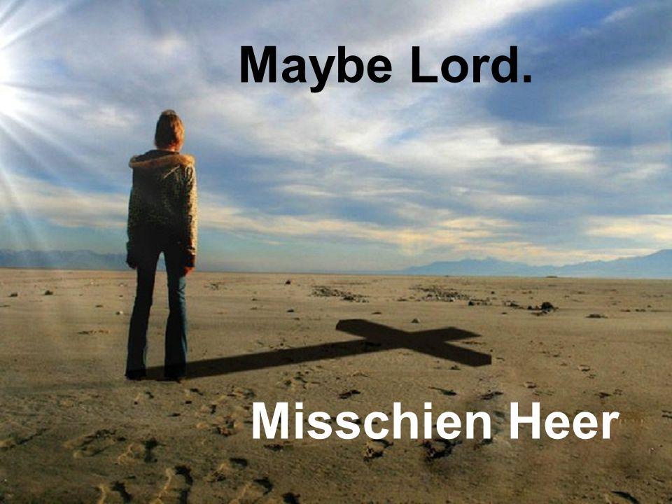 Maybe Lord. Misschien Heer