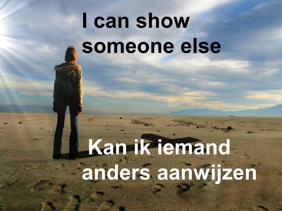 I can show someone else Kan ik iemand anders aanwijzen