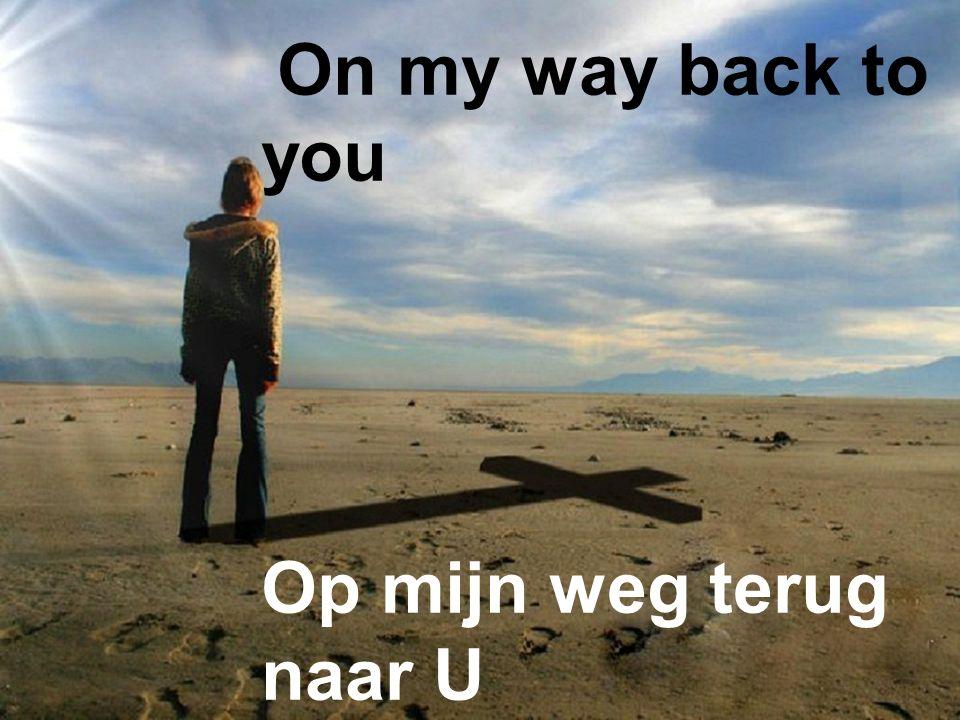 On my way back to you Op mijn weg terug naar U