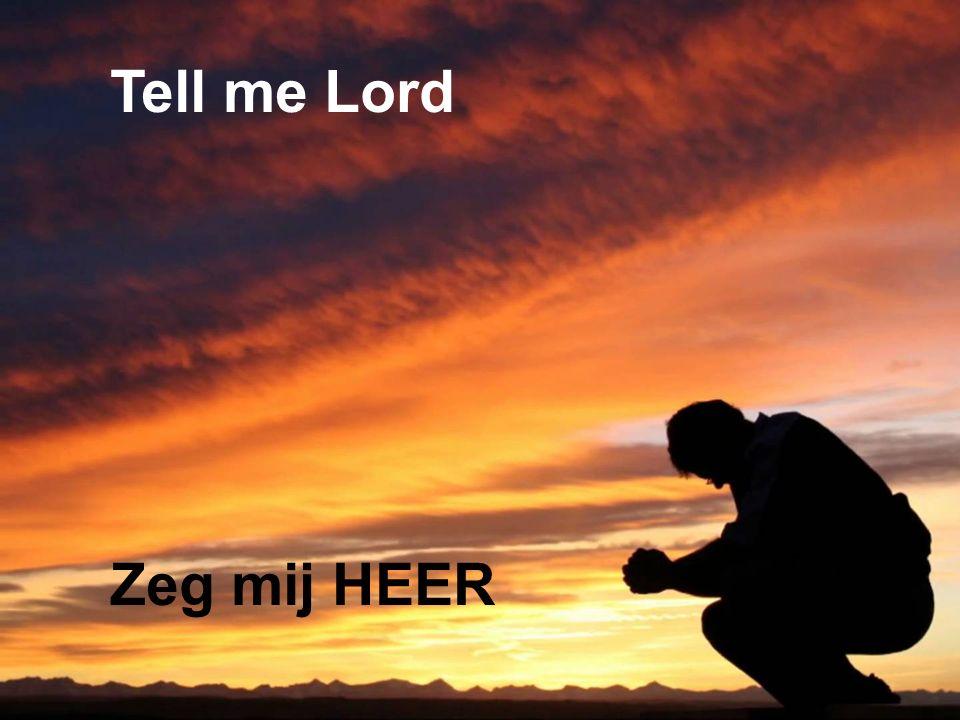 Tell me Lord Zeg mij HEER