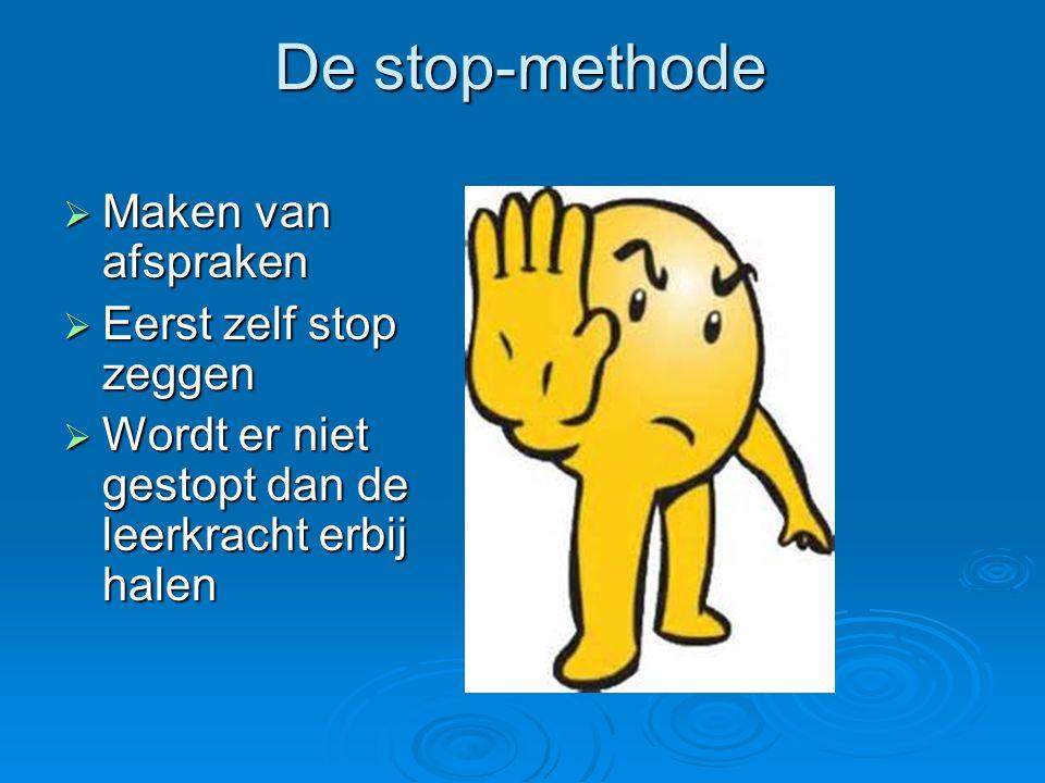 De stop-methode  Maken van afspraken  Eerst zelf stop zeggen  Wordt er niet gestopt dan de leerkracht erbij halen