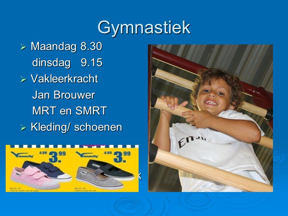 Gymnastiek  Maandag 8.30 dinsdag 9.15 dinsdag 9.15  Vakleerkracht Jan Brouwer Jan Brouwer MRT en SMRT MRT en SMRT  Kleding/ schoenen  Douchen  He