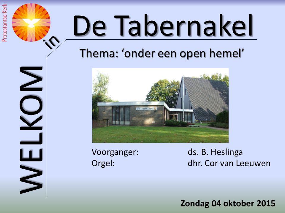 De Tabernakel WELKOM in Thema: 'onder een open hemel' Voorganger: ds.