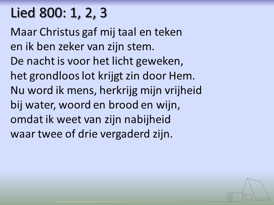 Lied 800: 1, 2, 3 Maar Christus gaf mij taal en teken en ik ben zeker van zijn stem.