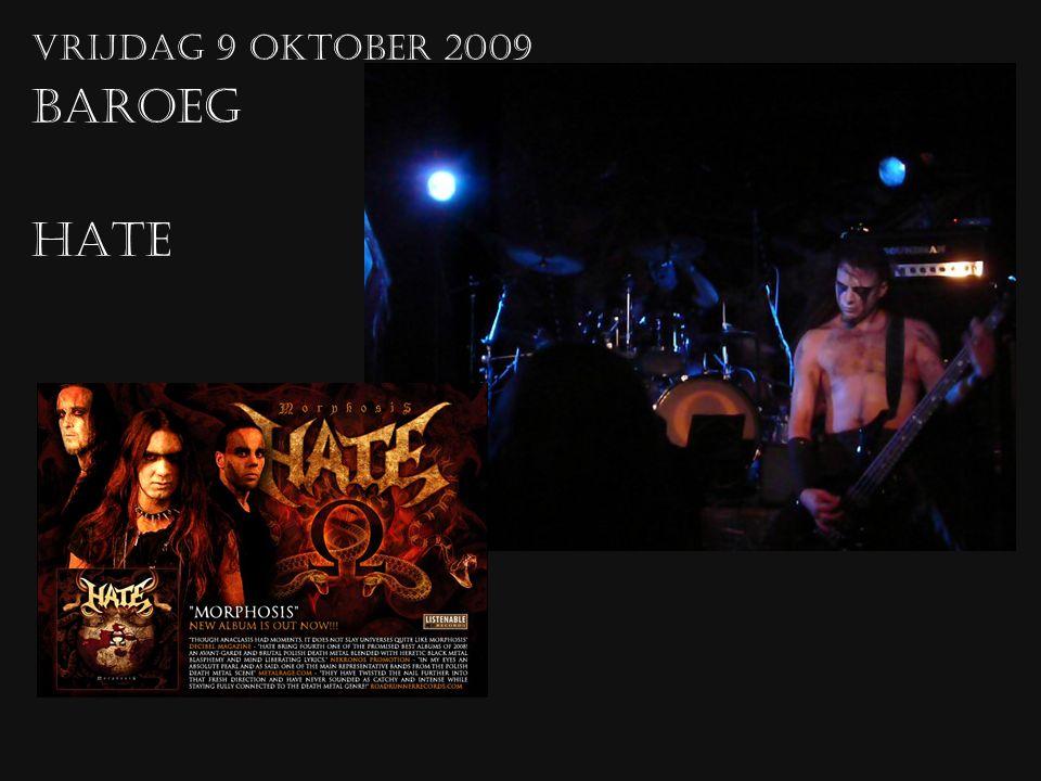 vrijdag 9 oktober 2009 Baroeg Hate