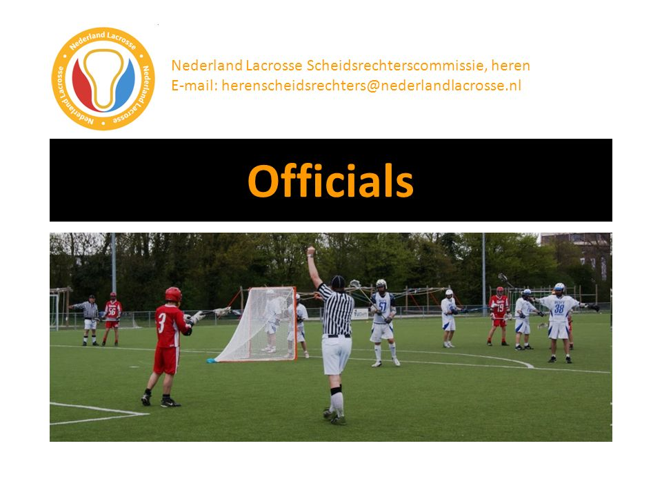 Officials Nederland Lacrosse Scheidsrechterscommissie, heren E-mail: herenscheidsrechters@nederlandlacrosse.nl