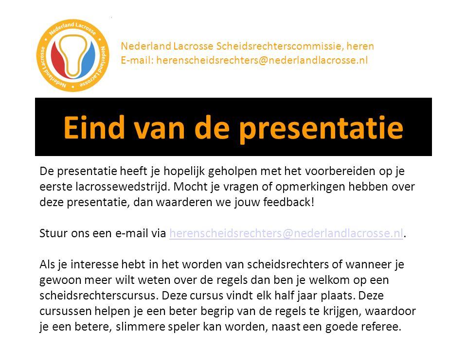 Eind van de presentatie Nederland Lacrosse Scheidsrechterscommissie, heren E-mail: herenscheidsrechters@nederlandlacrosse.nl De presentatie heeft je h