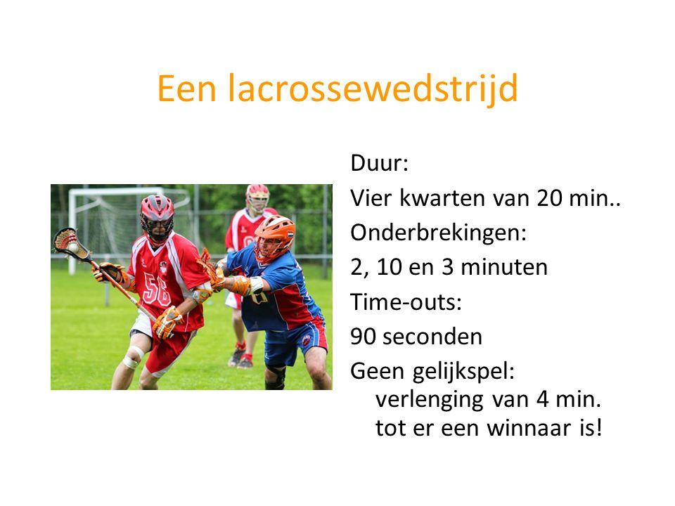 Een lacrossewedstrijd Duur: Vier kwarten van 20 min.. Onderbrekingen: 2, 10 en 3 minuten Time-outs: 90 seconden Geen gelijkspel: verlenging van 4 min.