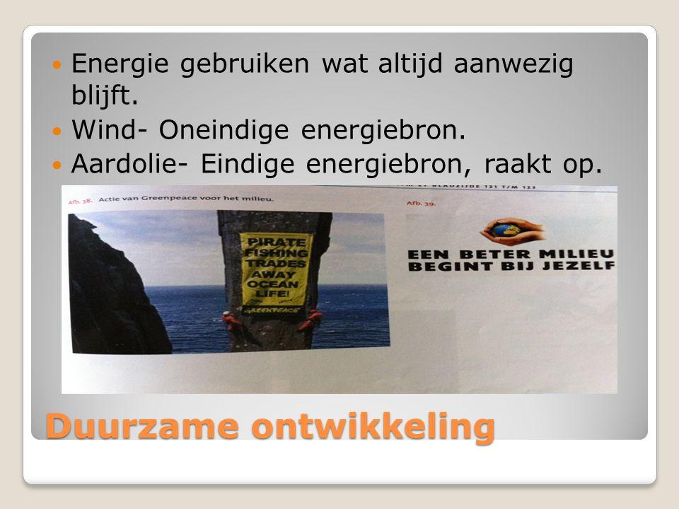 Duurzame ontwikkeling Energie gebruiken wat altijd aanwezig blijft.
