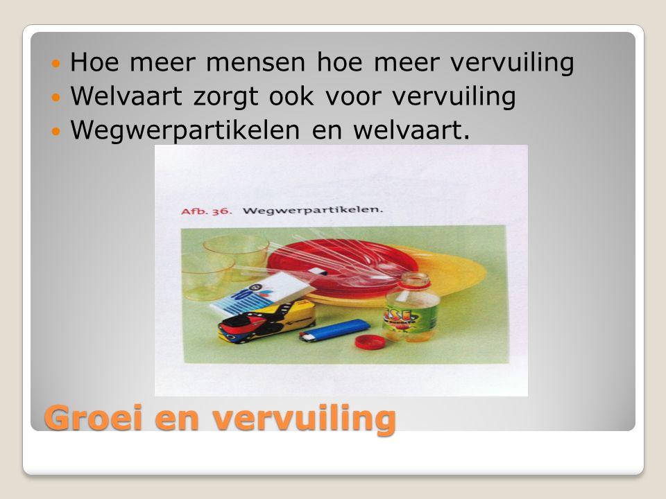 Groei en vervuiling Hoe meer mensen hoe meer vervuiling Welvaart zorgt ook voor vervuiling Wegwerpartikelen en welvaart.