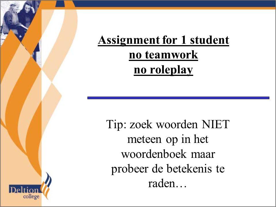 Assignment for 1 student no teamwork no roleplay Tip: zoek woorden NIET meteen op in het woordenboek maar probeer de betekenis te raden…