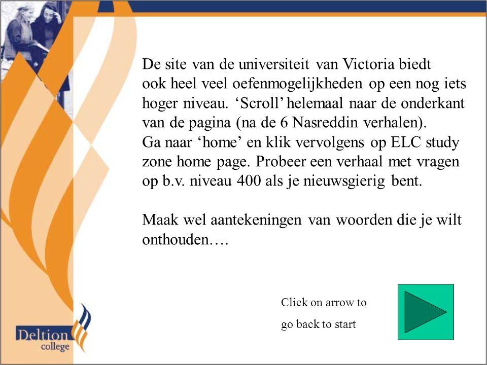 Click on arrow to go back to start De site van de universiteit van Victoria biedt ook heel veel oefenmogelijkheden op een nog iets hoger niveau.