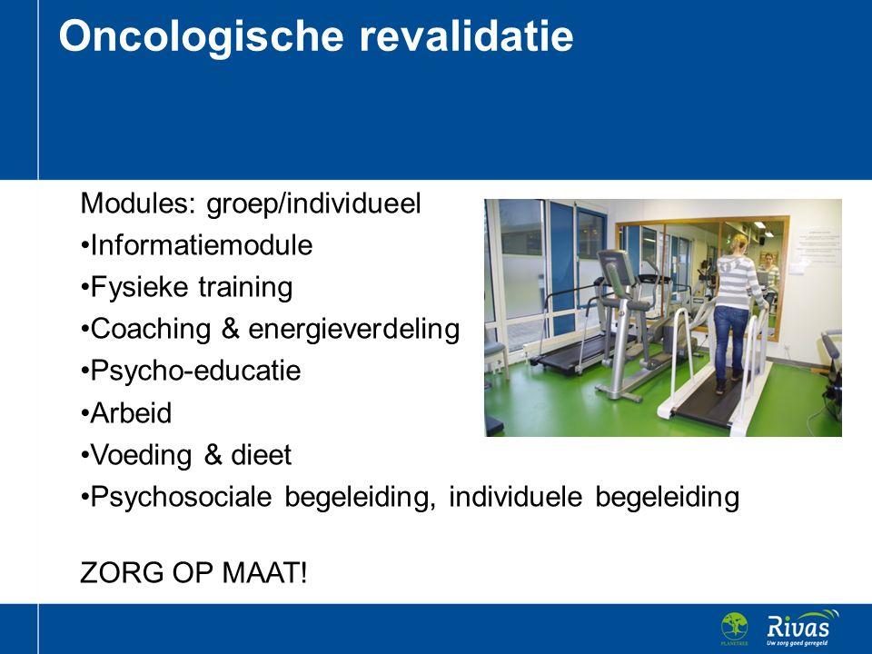 Modules: groep/individueel Informatiemodule Fysieke training Coaching & energieverdeling Psycho-educatie Arbeid Voeding & dieet Psychosociale begeleid