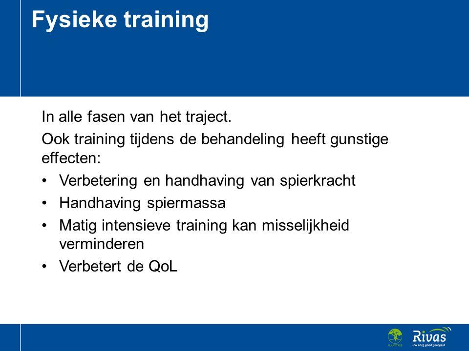 In alle fasen van het traject. Ook training tijdens de behandeling heeft gunstige effecten: Verbetering en handhaving van spierkracht Handhaving spier