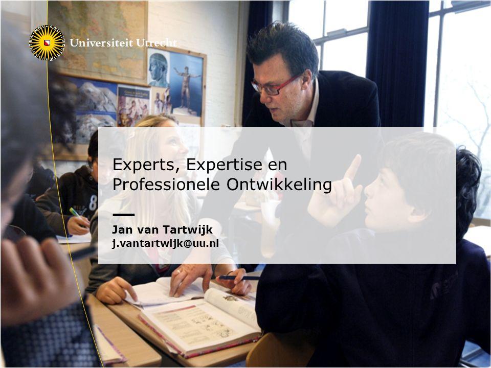 Experts, Expertise en Professionele Ontwikkeling Jan van Tartwijk j.vantartwijk@uu.nl