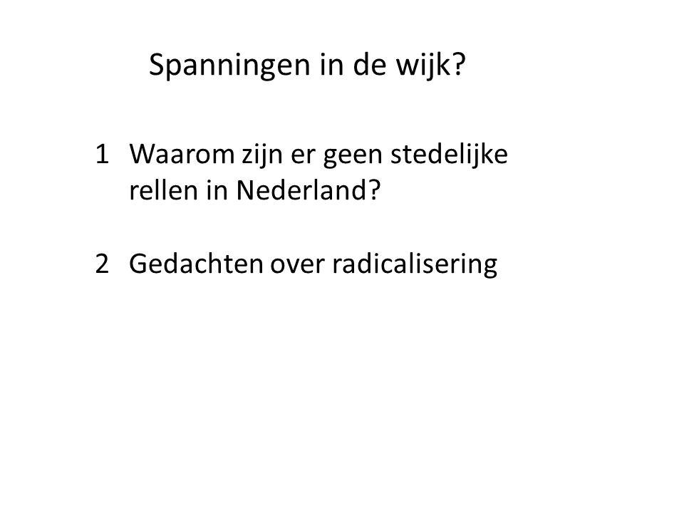 Spanningen in de wijk? 1 Waarom zijn er geen stedelijke rellen in Nederland? 2 Gedachten over radicalisering