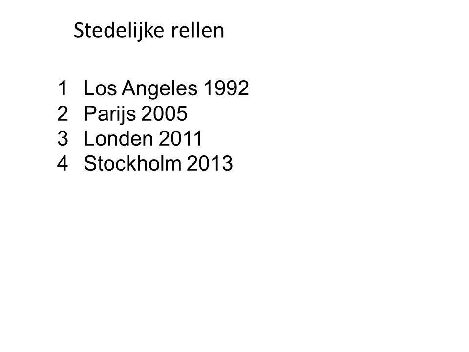 Stedelijke rellen 1Los Angeles 1992 2Parijs 2005 3Londen 2011 4Stockholm 2013