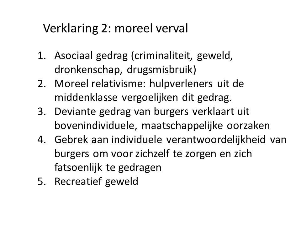 Verklaring 2: moreel verval 1.Asociaal gedrag (criminaliteit, geweld, dronkenschap, drugsmisbruik) 2.Moreel relativisme: hulpverleners uit de middenkl