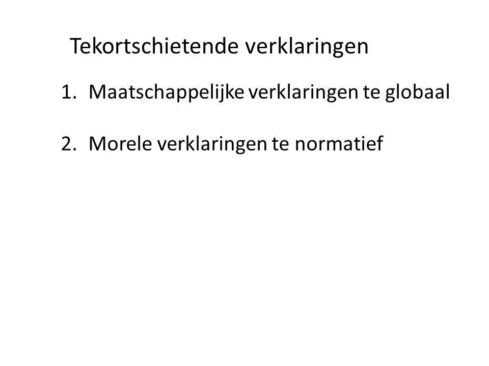 Tekortschietende verklaringen 1.Maatschappelijke verklaringen te globaal 2.Morele verklaringen te normatief