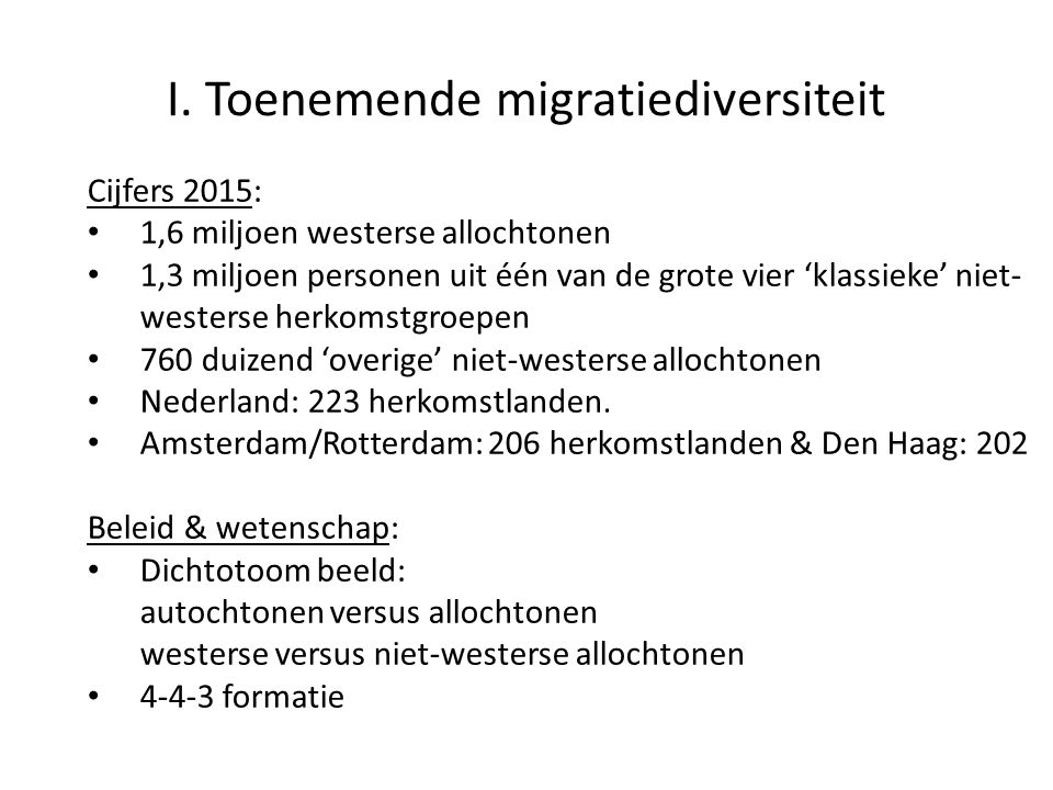 I. Toenemende migratiediversiteit Cijfers 2015: 1,6 miljoen westerse allochtonen 1,3 miljoen personen uit één van de grote vier 'klassieke' niet- west
