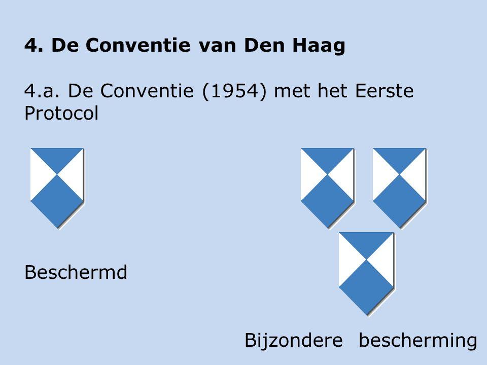 4. De Conventie van Den Haag 4.a. De Conventie (1954) met het Eerste Protocol Beschermd Bijzondere bescherming