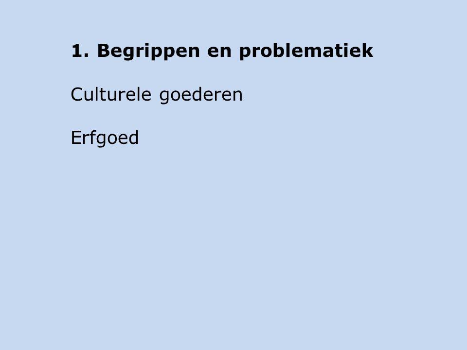 1.Begrippen en problematiek Culturele goederen Erfgoed