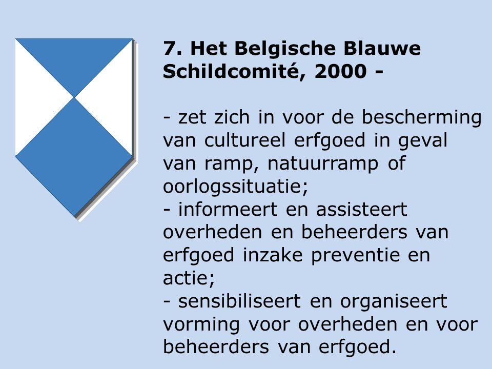 7. Het Belgische Blauwe Schildcomité, 2000 - - zet zich in voor de bescherming van cultureel erfgoed in geval van ramp, natuurramp of oorlogssituatie;
