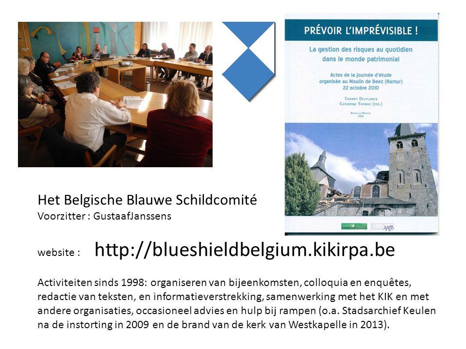Het Belgische Blauwe Schildcomité Voorzitter : GustaafJanssens website : http://blueshieldbelgium.kikirpa.be Activiteiten sinds 1998: organiseren van bijeenkomsten, colloquia en enquêtes, redactie van teksten, en informatieverstrekking, samenwerking met het KIK en met andere organisaties, occasioneel advies en hulp bij rampen (o.a.