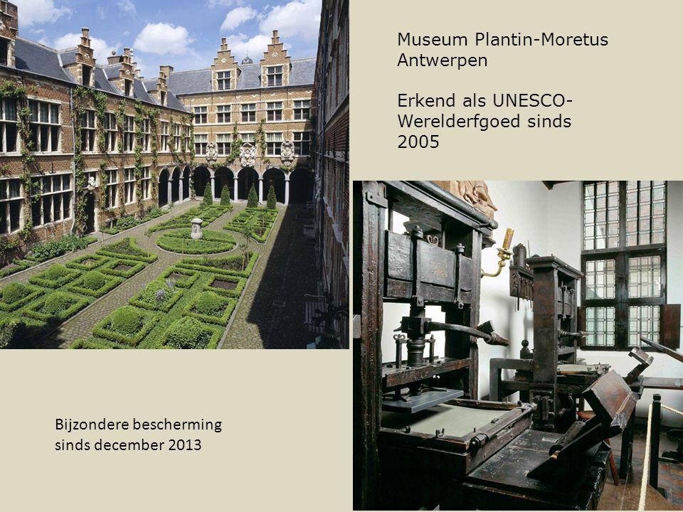Museum Plantin-Moretus Antwerpen Erkend als UNESCO- Werelderfgoed sinds 2005 Bijzondere bescherming sinds december 2013