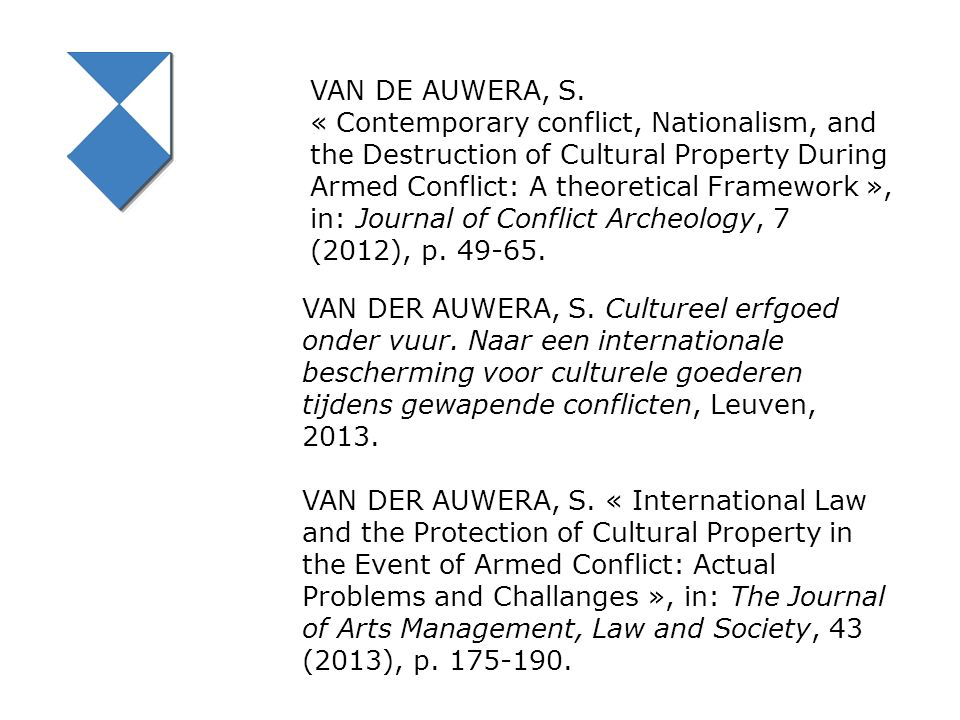 VAN DE AUWERA, S. « Contemporary conflict, Nationalism, and the Destruction of Cultural Property During Armed Conflict: A theoretical Framework », in: