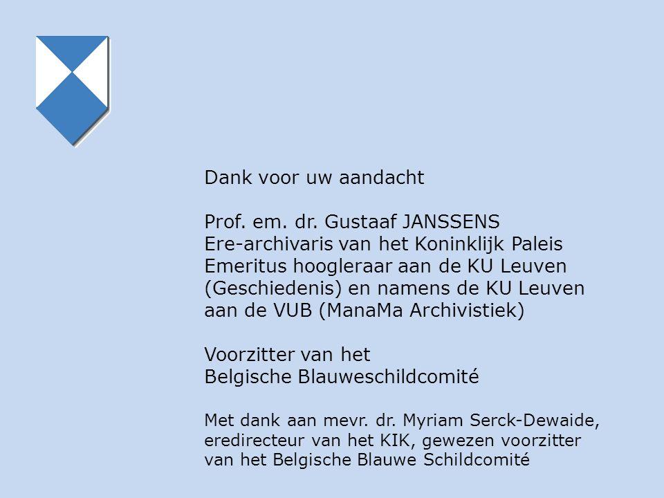 Dank voor uw aandacht Prof. em. dr. Gustaaf JANSSENS Ere-archivaris van het Koninklijk Paleis Emeritus hoogleraar aan de KU Leuven (Geschiedenis) en n