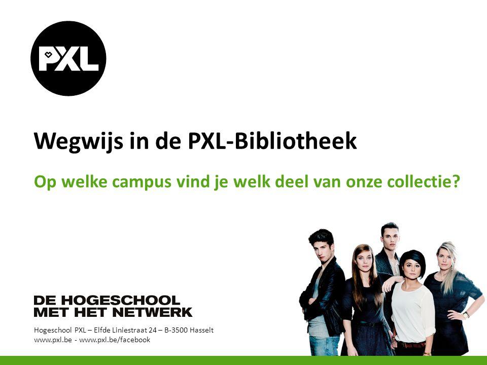 Hogeschool PXL – Elfde Liniestraat 24 – B-3500 Hasselt www.pxl.be - www.pxl.be/facebook Wegwijs in de PXL-Bibliotheek Op welke campus vind je welk dee