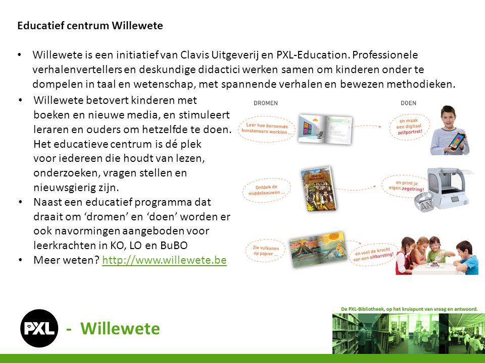 Educatief centrum Willewete Willewete is een initiatief van Clavis Uitgeverij en PXL-Education. Professionele verhalenvertellers en deskundige didacti