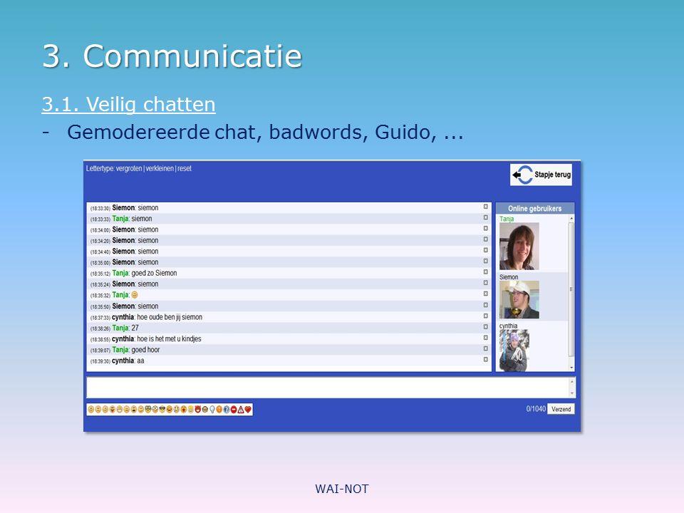 3. Communicatie 3.1. Veilig chatten -Gemodereerde chat, badwords, Guido,... WAI-NOT