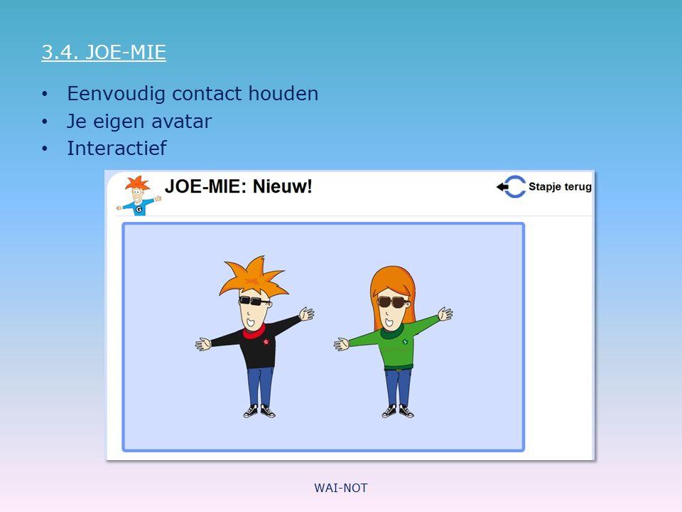 3.4. JOE-MIE Eenvoudig contact houden Je eigen avatar Interactief WAI-NOT