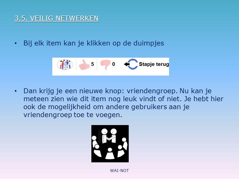 3.5. VEILIG NETWERKEN Bij elk item kan je klikken op de duimpjes Dan krijg je een nieuwe knop: vriendengroep. Nu kan je meteen zien wie dit item nog l
