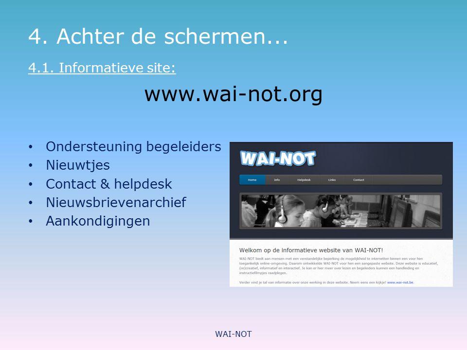 4. Achter de schermen... 4.1. Informatieve site: www.wai-not.org Ondersteuning begeleiders Nieuwtjes Contact & helpdesk Nieuwsbrievenarchief Aankondig