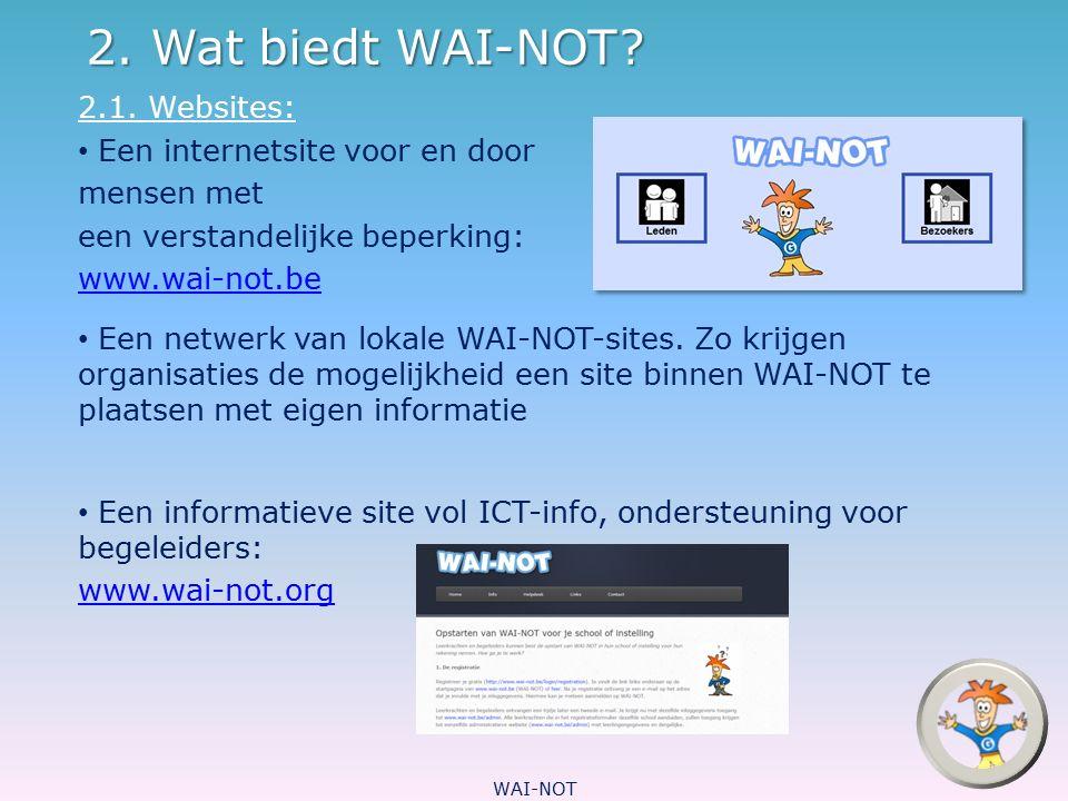 2.2.:Veilig internet De site is volledig afgeschermd van 'het wereldwijde web' Er zijn geen doorklik mogelijkheden naar andere sites Interactieve modules (chatten, mailen, forum, praatpaal,...) vereisen registratie Registratie is enkel om de veiligheid te garanderen Bezoekers hebben geen toegang tot interactieve modules Communiceren op een veilige manier, zonder dat je kan lezen of schrijven WAI-NOT kan een springplank zijn voor het gebruik van het internet WAI-NOT