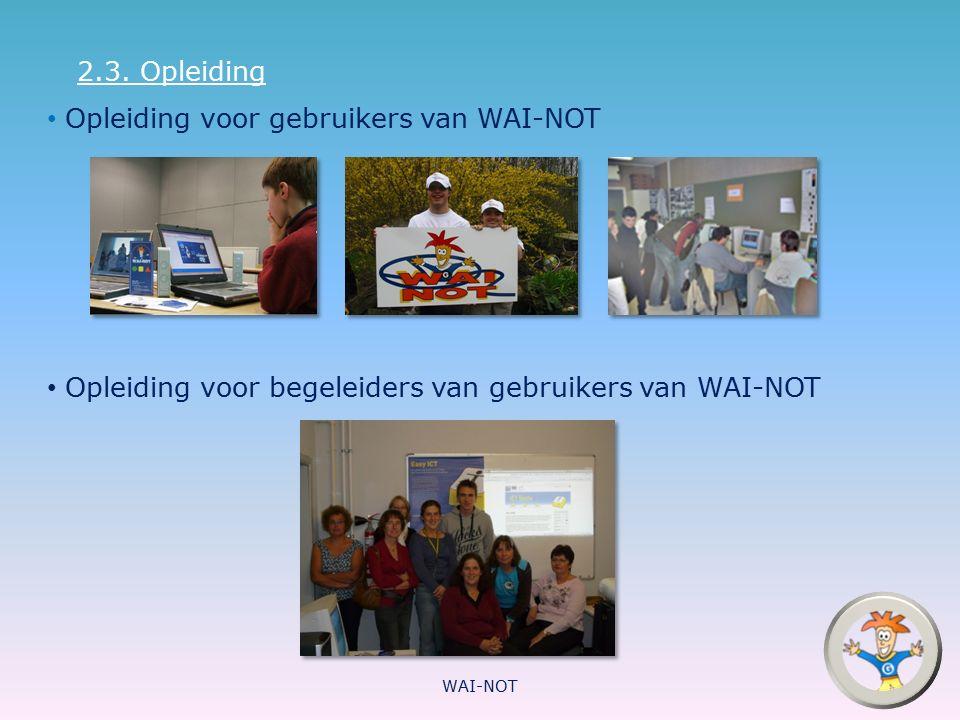 2.3. Opleiding Opleiding voor gebruikers van WAI-NOT Opleiding voor begeleiders van gebruikers van WAI-NOT WAI-NOT