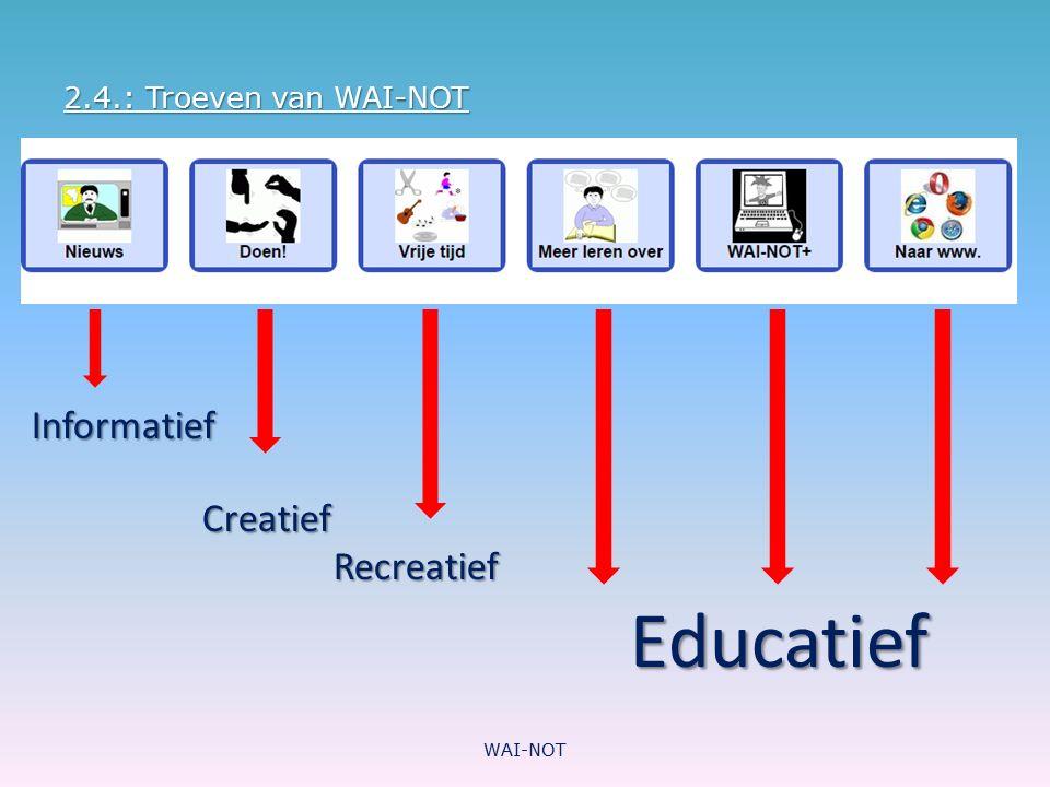 2.5.: Rubrieken 6 grote hoofdrubrieken: 'Nieuws' - 'Doen' - 'Vrije tijd' - 'Meer leren over' – 'WAI-NOT +' (voor volwassenen) en 'Naar www.' WAI-NOT