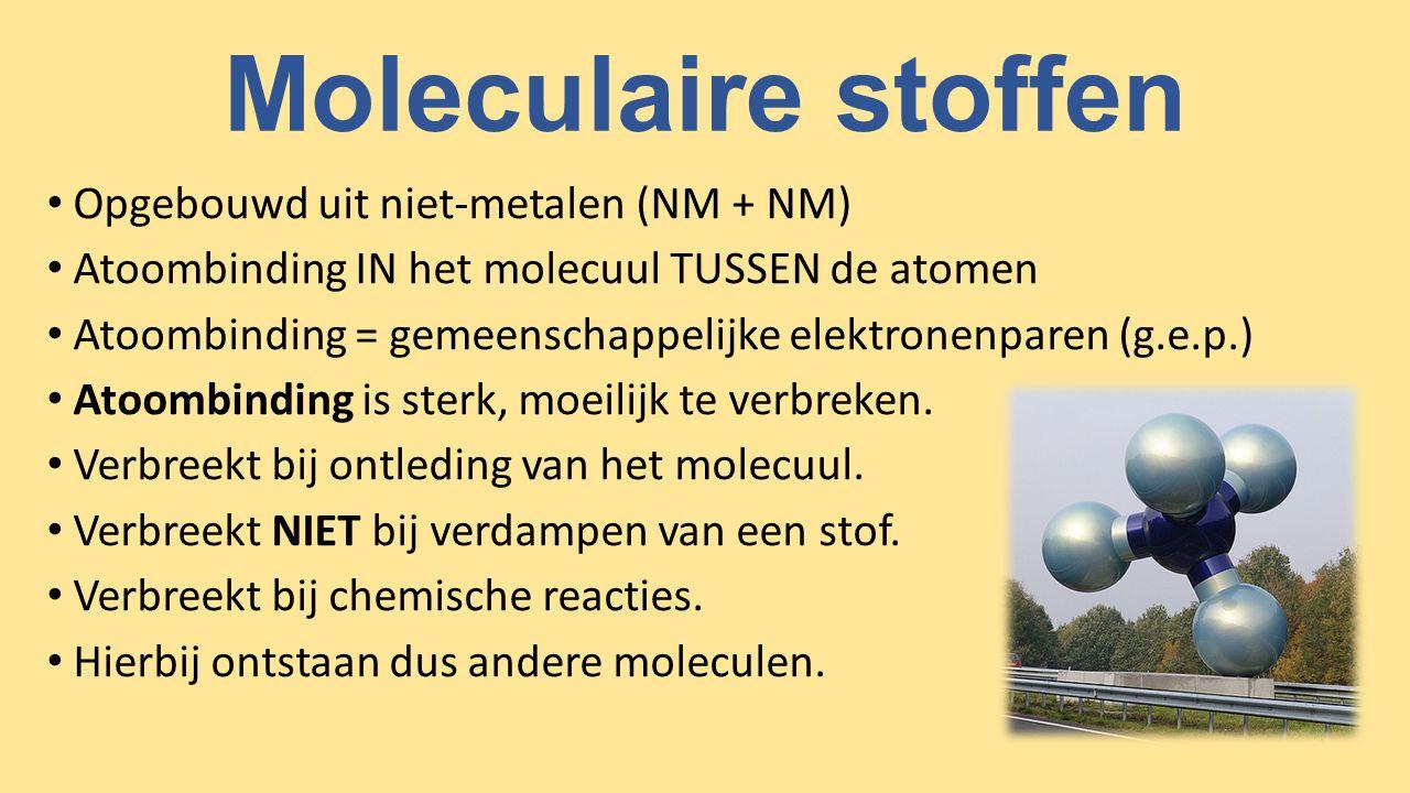 Moleculaire stoffen Opgebouwd uit niet-metalen (NM + NM) Atoombinding IN het molecuul TUSSEN de atomen Atoombinding = gemeenschappelijke elektronenparen (g.e.p.) Atoombinding is sterk, moeilijk te verbreken.